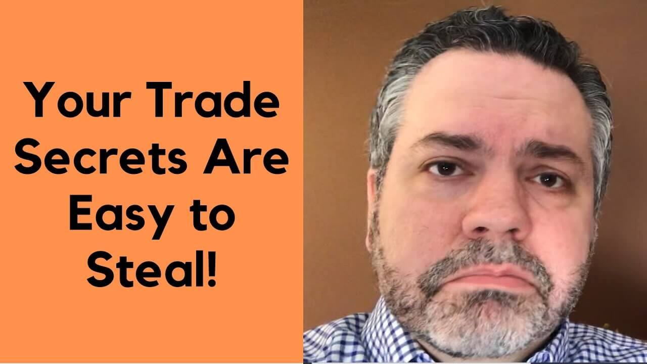 Your Trade Secrets are easy to steal!